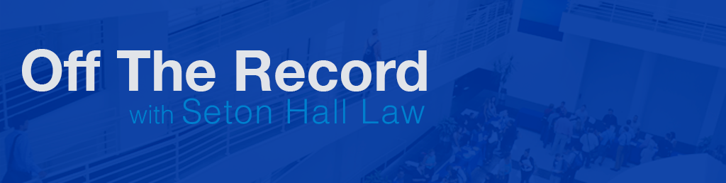 OFF THE RECORD - Seton Hall Law
