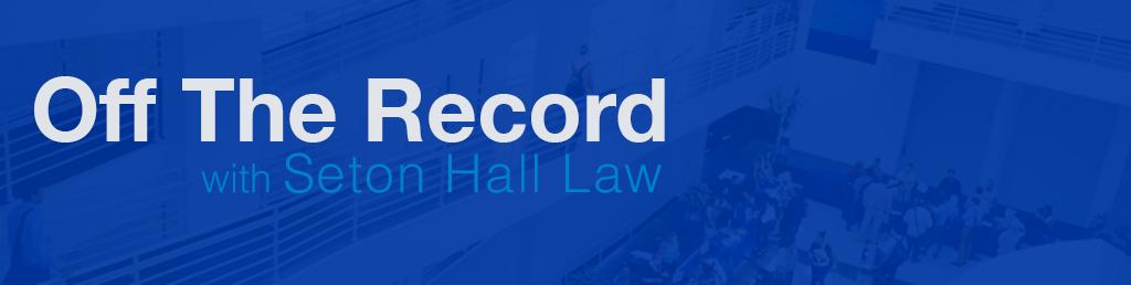 OFF THE RECORD - Seton Hall Law